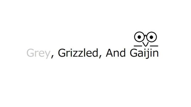 Grey, Grizzled, And Gaijin